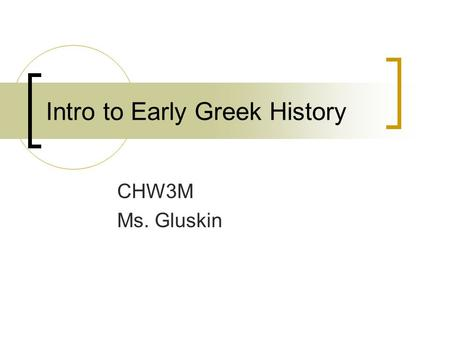 Intro to Early Greek History CHW3M Ms. Gluskin. Theme 1: Geography Influenced Society World Civilizations Syllabus. Map Quiz No. 2 – Classical Greece.