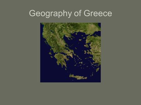Geography of Greece. Based on these maps, what are two things we know about Greece's geography? –Surrounded by the sea –Mostly mountainous.