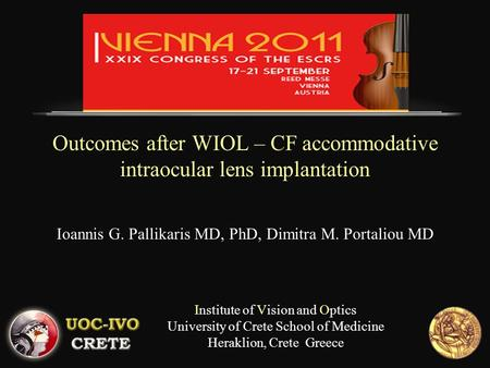 Outcomes after WIOL – CF accommodative intraocular lens implantation Institute of Vision and Optics University of Crete School of Medicine Heraklion, Crete.