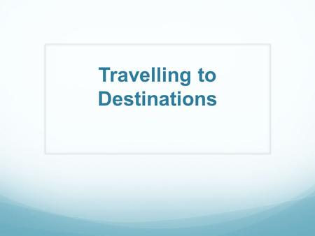 Travelling to Destinations. Model -Advantages and Disadvantages of train travel Direct travel to cities No driver error/tiredness Low environmental impact.