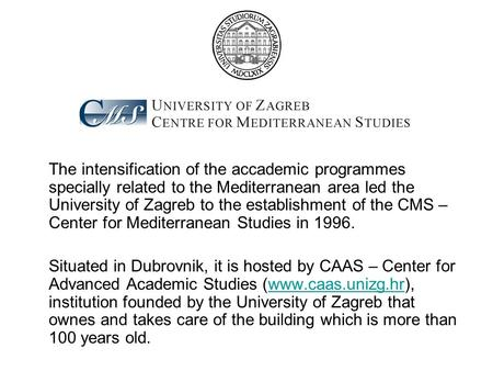 The intensification of the accademic programmes specially related to the Mediterranean area led the University of Zagreb to the establishment of the CMS.