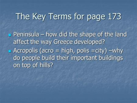 The Key Terms for page 173 Peninsula – how did the shape of the land affect the way Greece developed? Peninsula – how did the shape of the land affect.