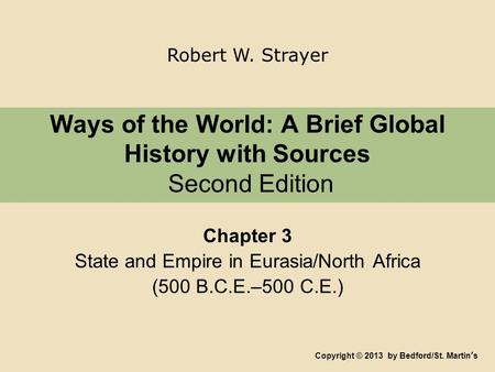 Ways <strong>of</strong> the World: A Brief Global History with Sources Second Edition Chapter 3 State and Empire in Eurasia/North Africa (500 B.C.E.–500 C.E.) Copyright.