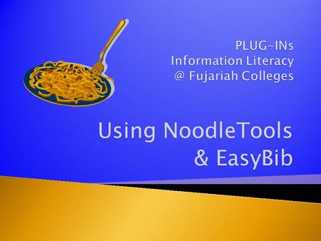 Using NoodleTools & EasyBib. In this presentation, we will learn about 2 great software programs, NoodleTools & EasyBib. You can use them to make a list.