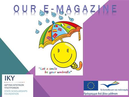 EDITOR'S COLUMN 2 LET A SMILE BE YOUR UMBRELLA CONTENTS Who we are 4 Few words about Our Magazine 5 Myth of Europe 6 Participants 8 Schools involved.