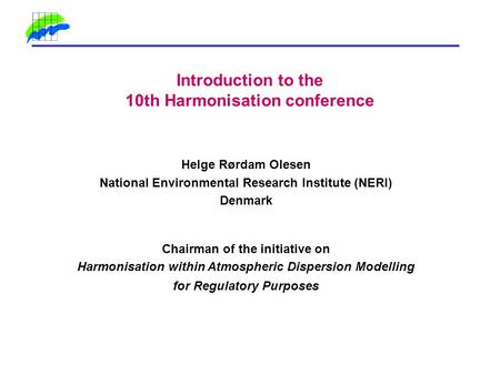 Introduction to the 10th Harmonisation conference Helge Rørdam Olesen National Environmental Research Institute (NERI) Denmark Chairman of the initiative.