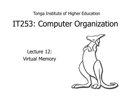 IT253: Computer Organization Lecture 12: Virtual Memory Tonga Institute of Higher Education.