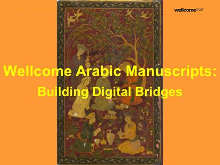 Building Digital Bridges Wellcome Arabic Manuscripts: