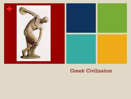 + Greek Civilization. + ANCIENT GREECE Region of isolated valleys, hills, small plains, peninsulas, and islands Sea formed its focal point.