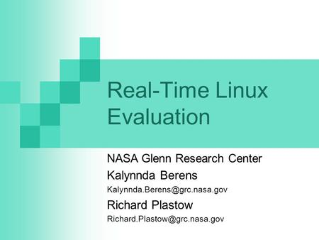 Real-Time Linux Evaluation NASA Glenn Research Center Kalynnda Berens Richard Plastow