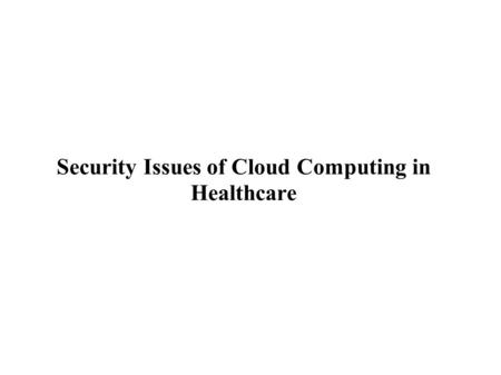 Security Issues of Cloud Computing in Healthcare.