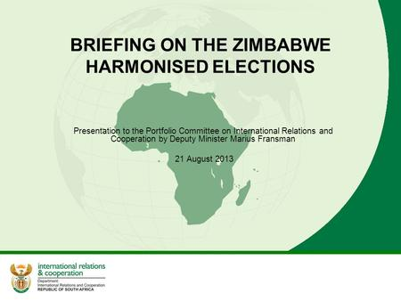BRIEFING ON THE ZIMBABWE HARMONISED ELECTIONS Presentation to the Portfolio Committee on International Relations and Cooperation by Deputy Minister Marius.