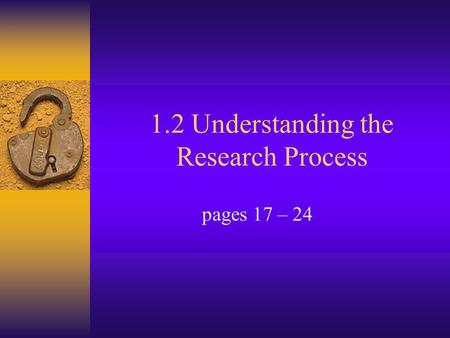 1.2 Understanding the Research Process pages 17 – 24.