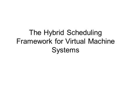 The Hybrid Scheduling Framework for Virtual Machine Systems.