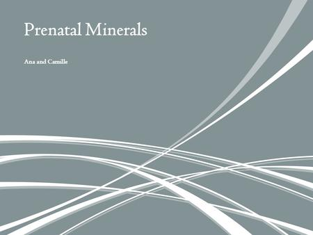 Ana and Camille Prenatal Minerals. Which minerals are in pregnancy that help the fetus grow? What is human chorionic gonadotropin (HCG)? Human chorionic.