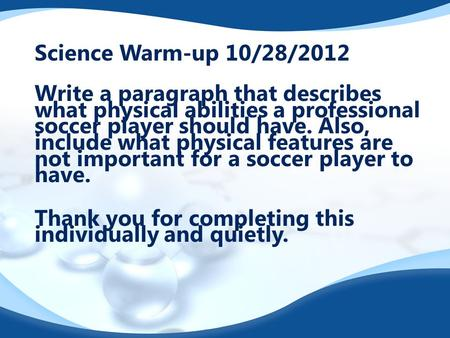 Science Warm-up 10/28/2012 Write a paragraph that describes what physical abilities a professional soccer player should have. Also, include what physical.