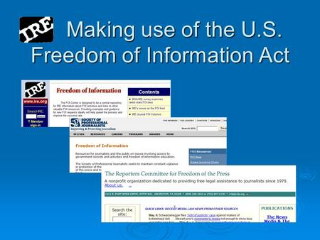 Making use of the U.S. Freedom of Information Act Making use of the U.S. Freedom of Information Act.