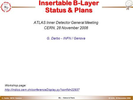 IBL – Status & Plans G. Darbo - INFN / Genova ID GEN, 28 November 2008 o Insertable B-Layer Status & Plans ATLAS Inner Detector General Meeting CERN, 28.