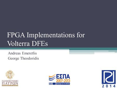 FPGA Implementations for Volterra DFEs Andreas Emeretlis George Theodoridis.