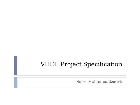 VHDL Project Specification Naser Mohammadzadeh. Schedule  due date: Tir 18 th 2.