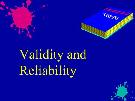 Validity and Reliability THESIS. Validity u Construct Validity u Content Validity u Criterion-related Validity u Face Validity.