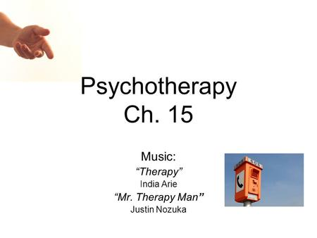 "Psychotherapy Ch. 15 Music: ""Therapy"" India Arie ""Mr. Therapy Man"" Justin Nozuka."