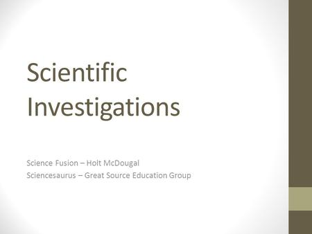Scientific Investigations Science Fusion – Holt McDougal Sciencesaurus – Great Source Education Group.