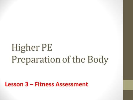 Higher PE Preparation of the Body Lesson 3 – Fitness Assessment.