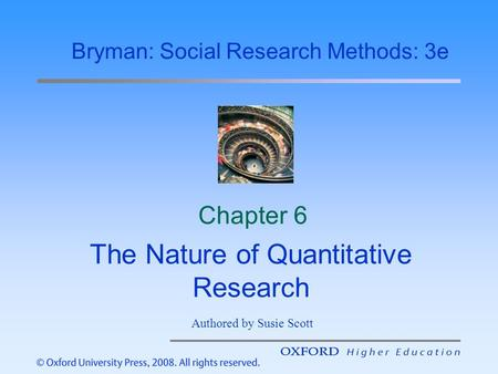 Chapter 6 The Nature of Quantitative Research Bryman: Social Research Methods: 3e Authored by Susie Scott.