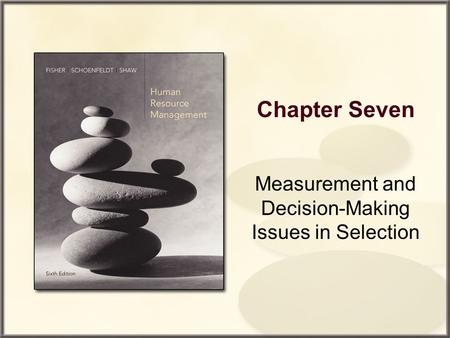 Chapter Seven Measurement and Decision-Making Issues in Selection.