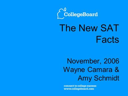 The New SAT Facts November, 2006 Wayne Camara & Amy Schmidt.