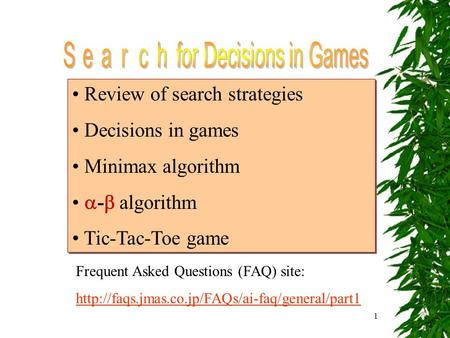 1 Review of search strategies Decisions in games Minimax algorithm  -  algorithm Tic-Tac-Toe game Review of search strategies Decisions in games Minimax.