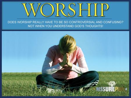 Worship Any action or attitude that expresses praise, love, and appreciation for God.