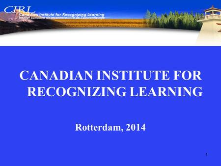 CANADIAN INSTITUTE FOR RECOGNIZING LEARNING Rotterdam, 2014 1.