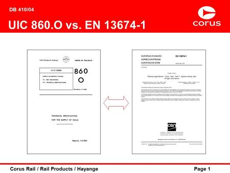 Corus Rail / Rail Products / HayangePage 1 UIC 860.O vs. EN 13674-1 DB 410/04.