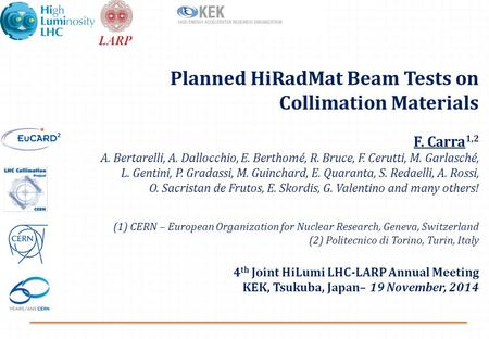 Planned HiRadMat Beam Tests on Collimation Materials F. Carra 1,2 A. Bertarelli, A. Dallocchio, E. Berthomé, R. Bruce, F. Cerutti, M. Garlasché, L. Gentini,