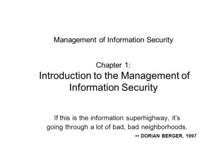 Management of Information Security Chapter 1: Introduction to the Management of Information Security If this is the information superhighway, it's going.