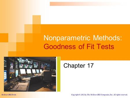 Nonparametric Methods: Goodness of Fit Tests Chapter 17 McGraw-Hill/Irwin Copyright © 2012 by The McGraw-Hill Companies, Inc. All rights reserved.