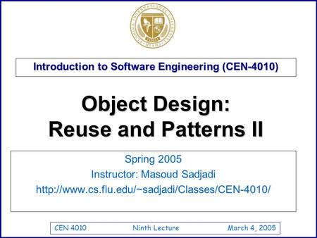 CEN 4010 Ninth Lecture March 4, 2005 Introduction to Software Engineering (CEN-4010) Spring 2005 Instructor: Masoud Sadjadi