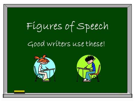 Figures of Speech Good writers use these! Figures of Speech Figures of speech are words or phrases that depart from straightforward literal language.