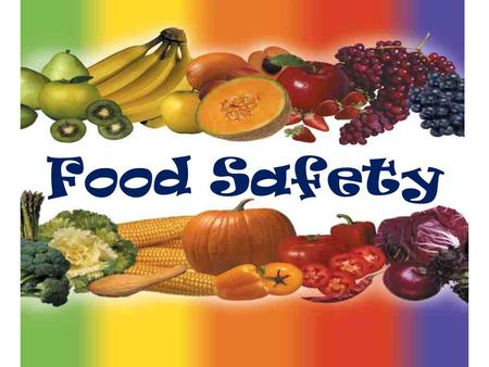 Food Safety. When Does Food Safety Start? Soil? Seed? Growing? Harvesting? Delivery? Processing? Storage? Service? The final responsibility for the safety.