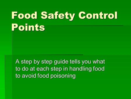 Food Safety Control Points A step by step guide tells you what to do at each step in handling food to avoid food poisoning.