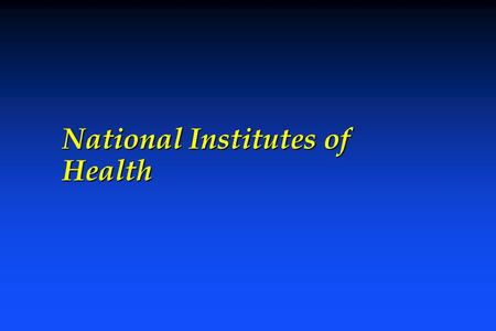 National Institutes of Health. Much of the biomedical research in the United States is supported by the Federal Government, primarily the National Institutes.