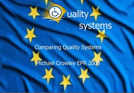 Uality systems Comparing Quality Systems Michael Crowley EPR 2008.