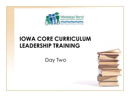 IOWA CORE CURRICULUM LEADERSHIP TRAINING Day Two.