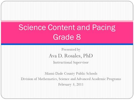 Presented by Ava D. Rosales, PhD Instructional Supervisor Miami-Dade County Public Schools Division of Mathematics, Science and Advanced Academic Programs.