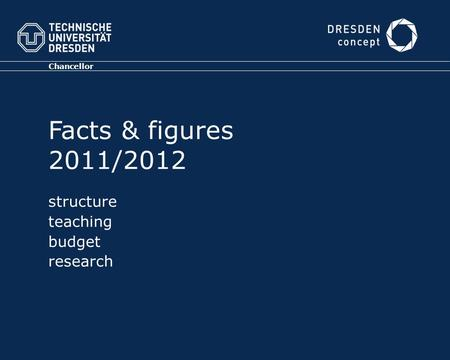 Chancellor Facts & figures 2011/2012 structure teaching budget research.