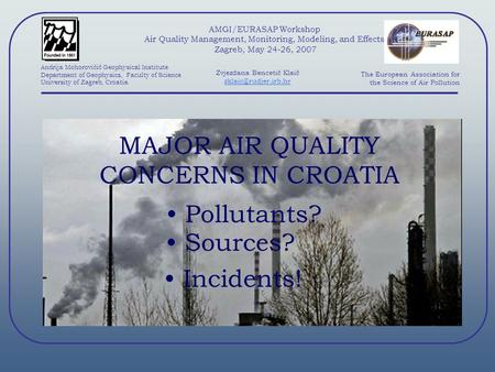 AMGI/EURASAP Workshop Air Quality Management, Monitoring, Modeling, and Effects Zagreb, May 24-26, 2007 Andrija Mohorovičić Geophysical Institute Department.