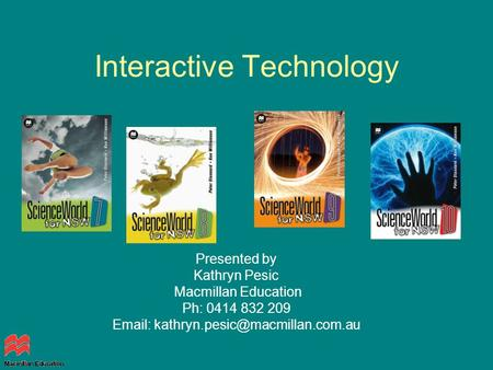 Interactive Technology Presented by Kathryn Pesic Macmillan Education Ph: 0414 832 209