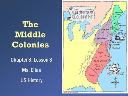 The Middle Colonies Chapter 3, Lesson 3 Ms. Elias US History.